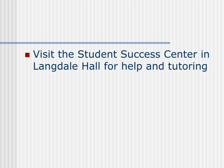 Visit the Student Success Center in Langdale Hall for help and tutoring