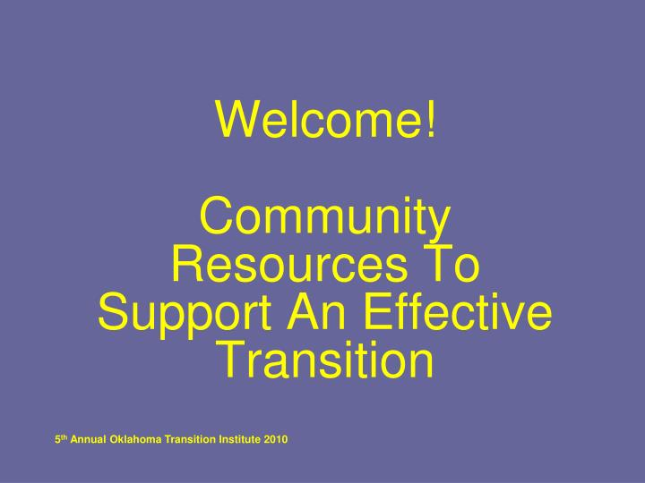 welcome community resources to support an effective transition n.