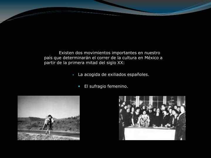 Existen dos movimientos importantes en nuestro país que determinarán el correr de la cultura en México a partir de la primera mitad del siglo XX: