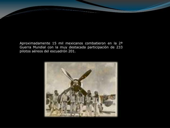 Aproximadamente 15 mil mexicanos combatieron en la 2ª Guerra Mundial con la muy destacada participaci