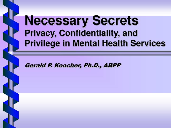 necessary secrets privacy confidentiality and privilege in mental health services n.
