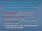 so successful companies have high levels of earnings and earnings growth via