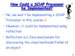 how could a soap processor be implemented