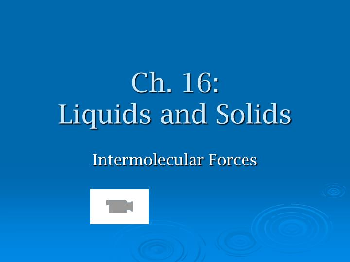 PPT - Ch  16: Liquids and Solids PowerPoint Presentation