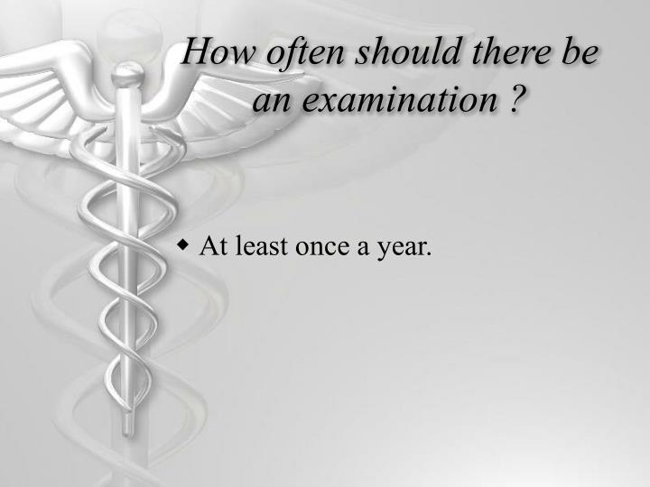How often should there be an examination
