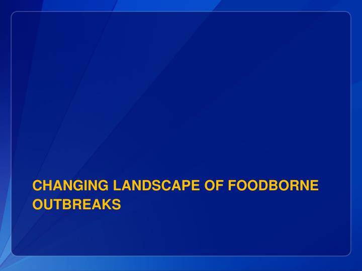 Changing landscape of foodborne outbreaks