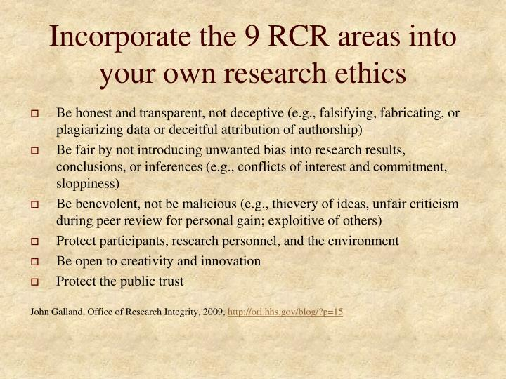 Incorporate the 9 RCR areas into your own research ethics