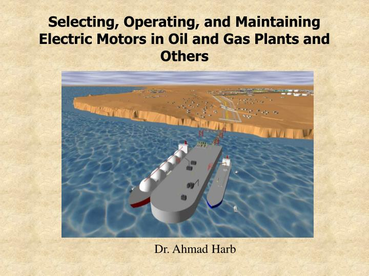 selecting operating and maintaining electric motors in oil and gas plants and others n.