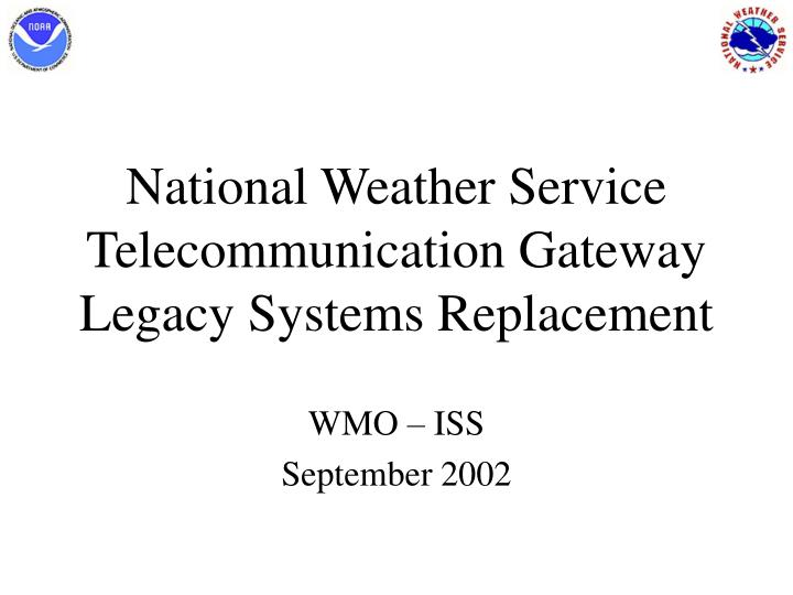 national weather service telecommunication gateway legacy systems replacement n.