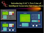 introducing gac s new line of intelligent generator set controllers