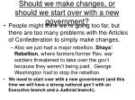 should we make changes or should we start over with a new government