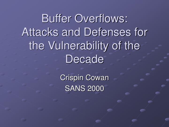 buffer overflows attacks and defenses for the vulnerability of the decade n.