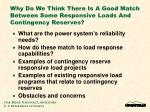 why do we think there is a good match between some responsive loads and contingency reserves