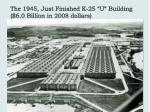 the 1945 just finished k 25 u building 6 0 billion in 2008 dollars