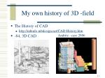 my own history of 3d field