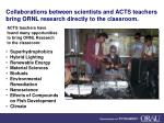 collaborations between scientists and acts teachers bring ornl research directly to the classroom