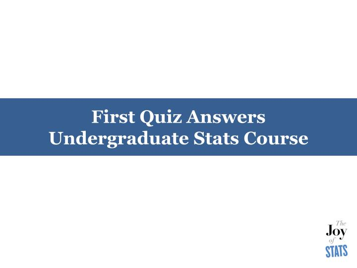first quiz answers undergraduate stats course n.