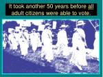 it took another 50 years before all adult citizens were able to vote