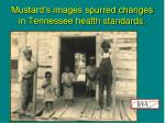 mustard s images spurred changes in tennessee health standards