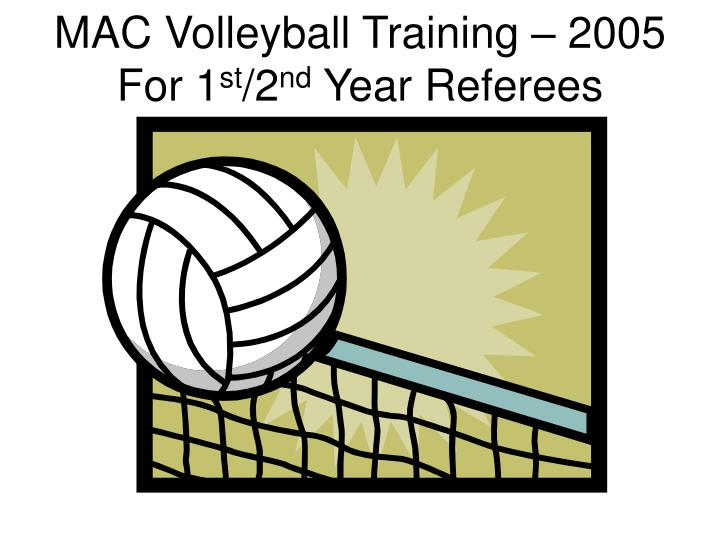 mac volleyball training 2005 for 1 st 2 nd year referees n.
