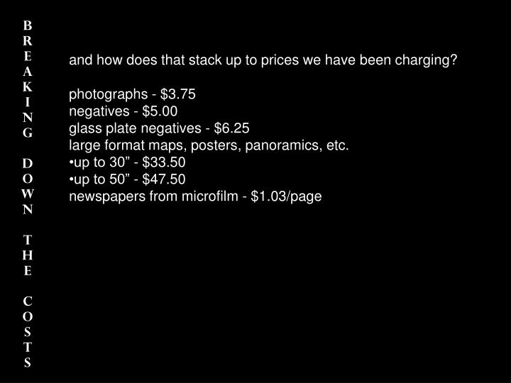 and how does that stack up to prices we have been charging?