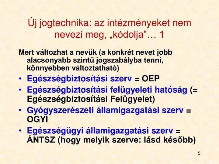 """Új jogtechnika: az intézményeket nem nevezi meg, """"kódolja""""… 1"""