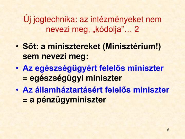 """Új jogtechnika: az intézményeket nem nevezi meg, """"kódolja""""… 2"""