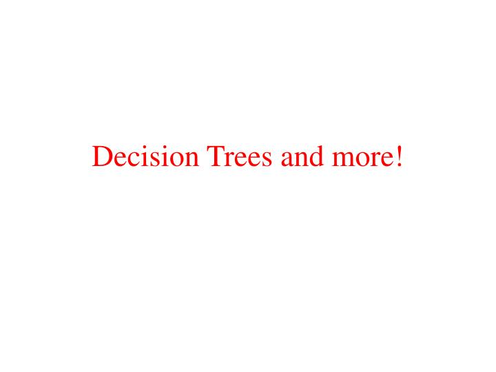 decision trees and more n.