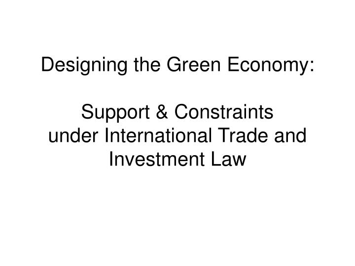 designing the green economy support constraints under international trade and investment law n.