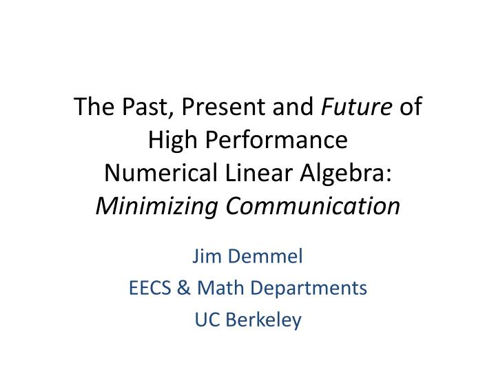 the past present and future of high performance numerical linear algebra minimizing communication n.