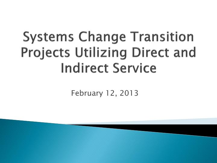 systems change transition projects utilizing direct and indirect service n.