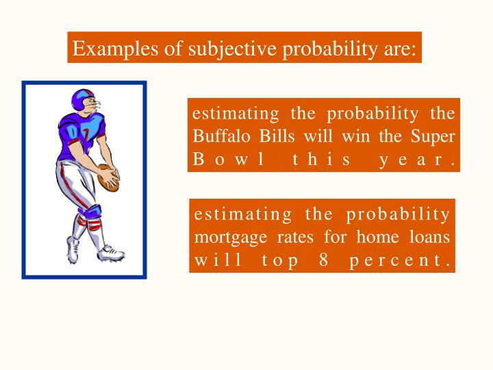 Examples of subjective probability are: