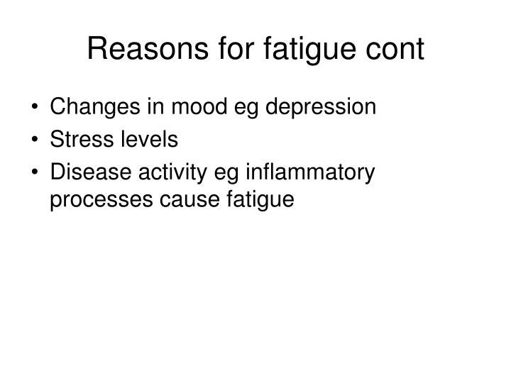 Reasons for fatigue cont