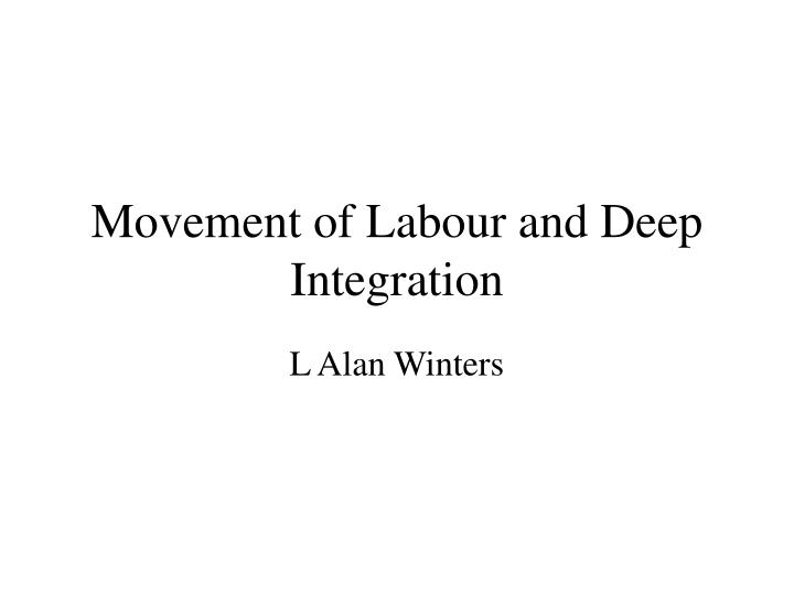 movement of labour and deep integration n.