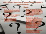 finiti i giochi ci siamo divisi in gruppi e abbiamo risposto a queste domande