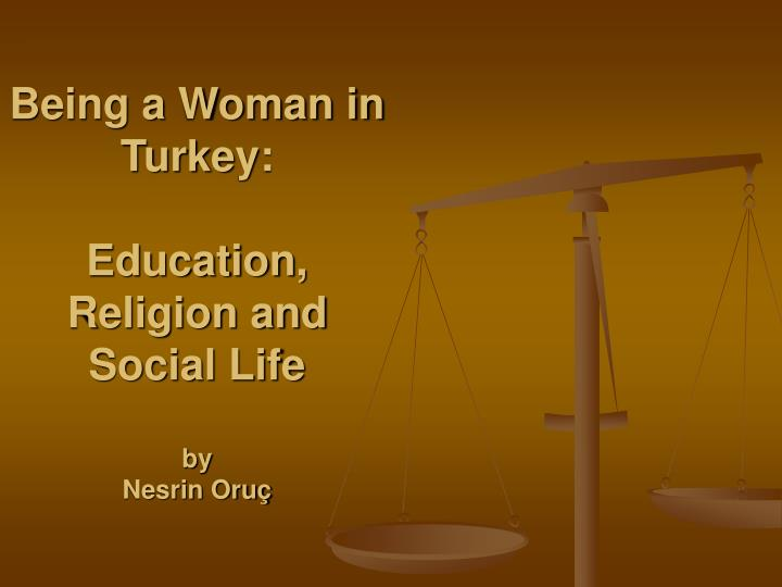 being a woman in turkey education religion and social life by nesrin oru n.