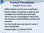 product precedence satellite runs 3 4