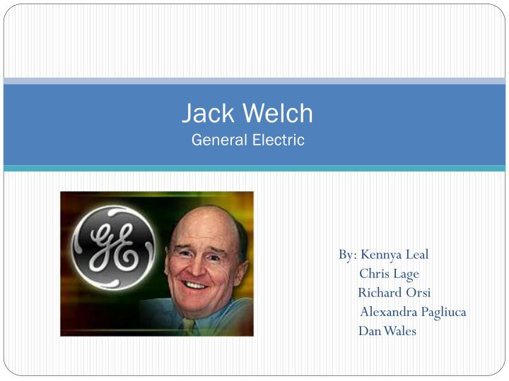 general electric and jack welch Ge used to be great jack welch started working at general electric co (ge) in 1960, a freshly minted chemical engineering phd working at a plant in pittsfield, massachusetts, with a starting.
