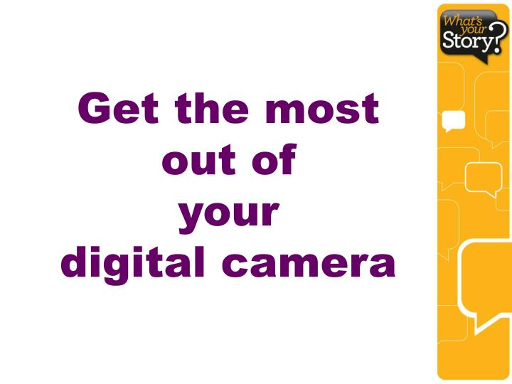 get the most out of your digital camera n.