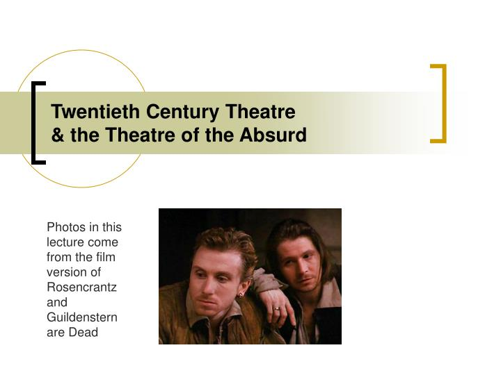an analysis of early to mid twentieth century influences on theatre of the absurd Early to mid-twentieth century influences on theatre of the absurdbig feet, stampeding rhinoceroses, and barren sets are typical of the theatre of the absurd.