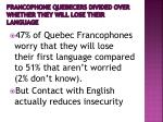 francophone quebecers divided over whether they will lose their language