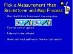 pick a measurement then brainstorm and map process