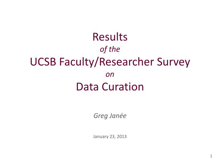 results of the ucsb faculty researcher survey on data curation n.
