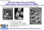 mev ion beam micromachining high aspect ratio structures in pmma