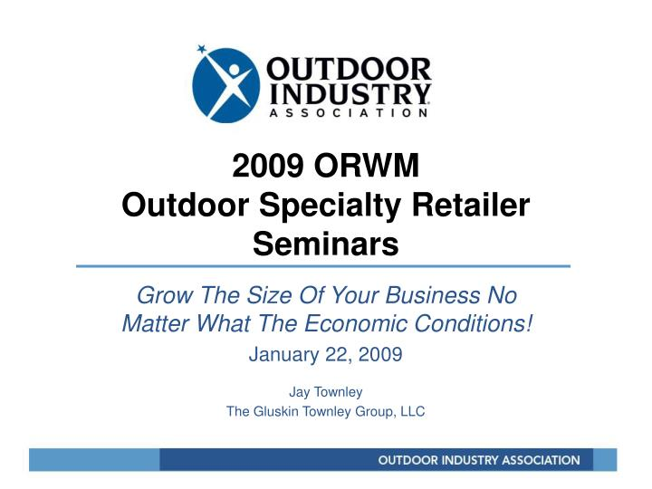 2009 orwm outdoor specialty retailer seminars n.