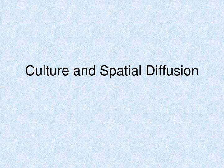 culture and spatial diffusion n.
