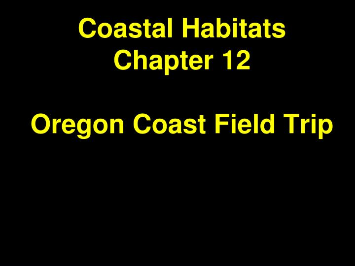 coastal habitats chapter 12 oregon coast field trip n.