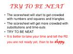try to be neat