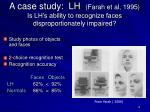 a case study lh farah et al 1995 is lh s ability to recognize faces disproportionately impaired