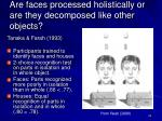 are faces processed holistically or are they decomposed like other objects